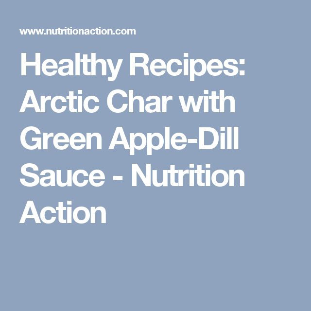 Healthy Recipes: Arctic Char with Green Apple-Dill Sauce - Nutrition Action
