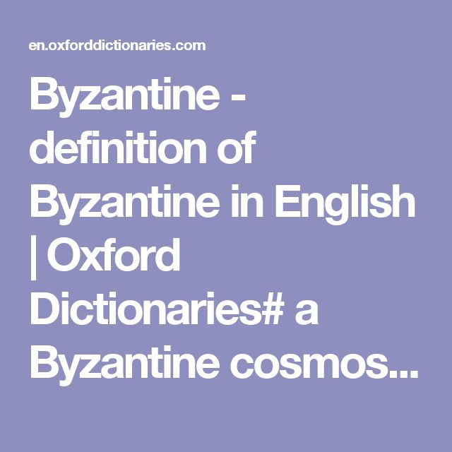 Byzantine - definition of Byzantine in English | Oxford Dictionaries# a Byzantine cosmos of...