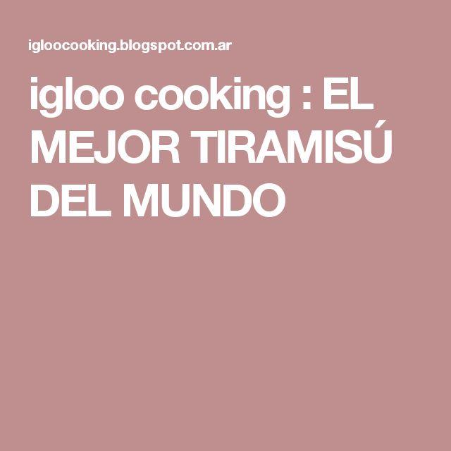 igloo cooking : EL MEJOR TIRAMISÚ DEL MUNDO