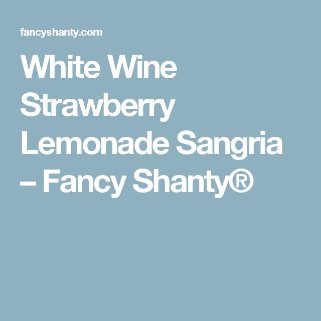 White Wine Strawberry Lemonade Sangria – Fancy Shanty®