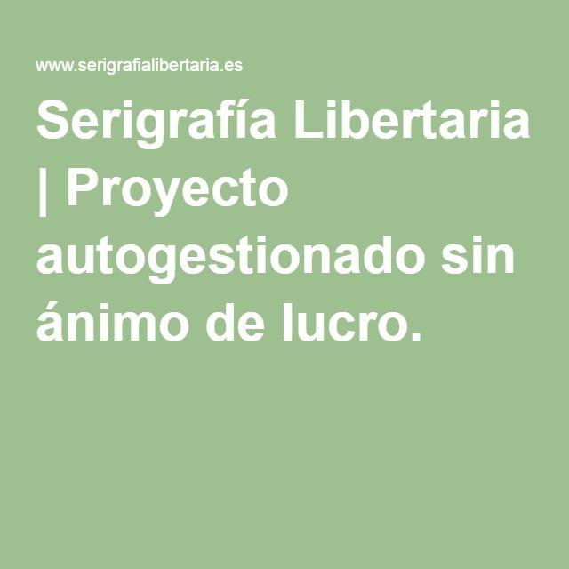 Serigrafía Libertaria | Proyecto autogestionado sin ánimo de lucro.