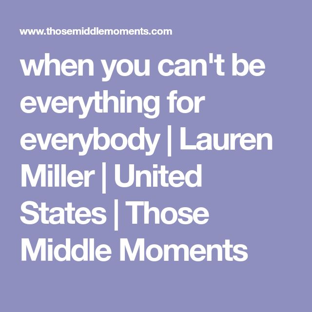 when you can't be everything for everybody | Lauren Miller | United States | Those Middle Moments