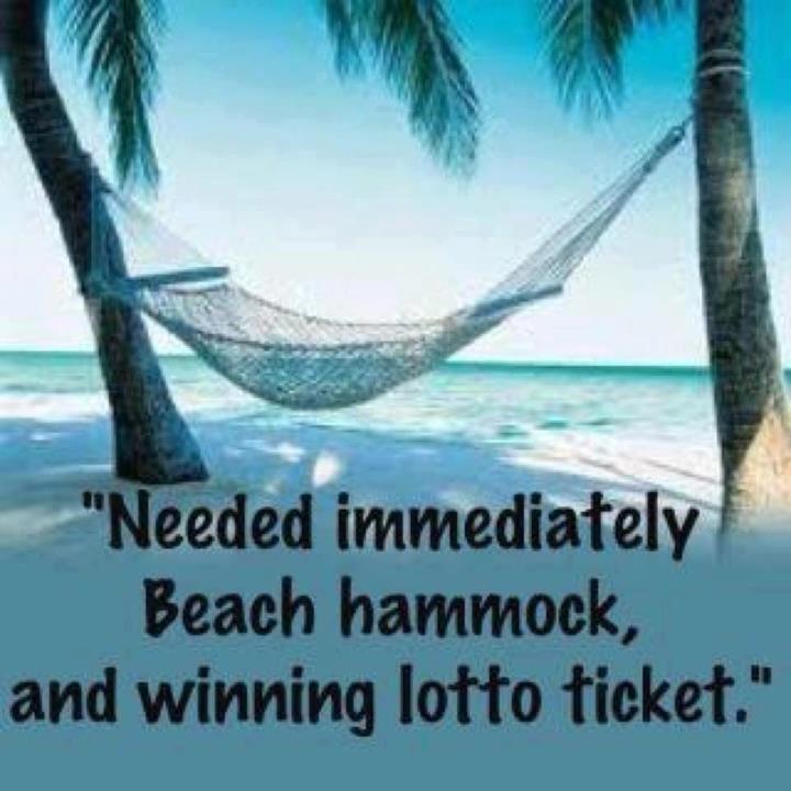 Got the beach & hammock..now where's my winning lotto ticket??? lol