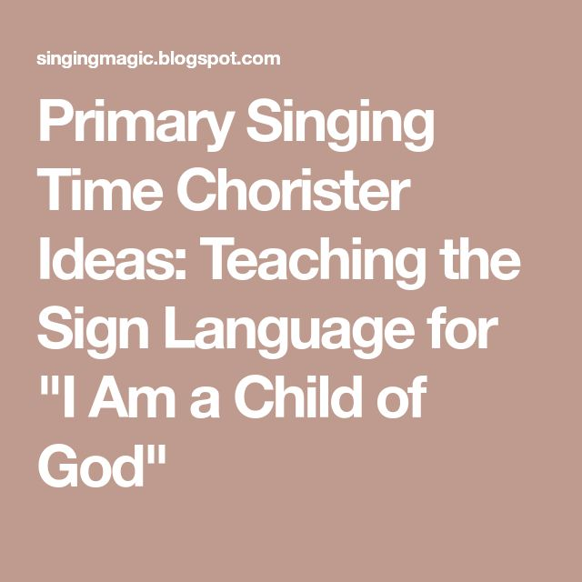"""Primary Singing Time Chorister Ideas: Teaching the Sign Language for """"I Am a Child of God"""""""