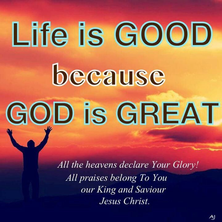 God Is Great Quotes And Sayings: Life Is Good Because God Is Great