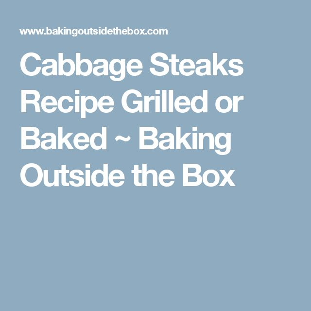 Cabbage Steaks Recipe Grilled or Baked ~ Baking Outside the Box