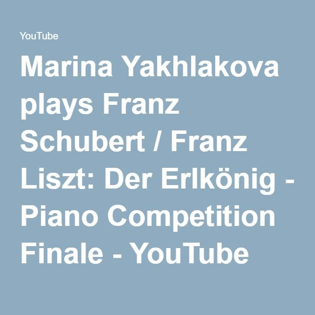 Marina Yakhlakova plays Franz Schubert / Franz Liszt: Der Erlkönig - Piano Competition Finale - YouTube