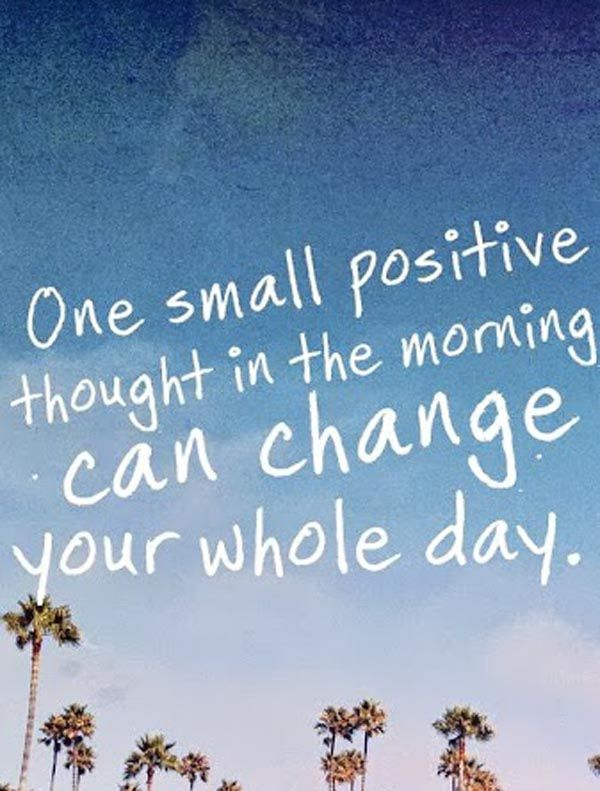 One small positive thought in the morning can change your whole day #Motivational #Inspirational