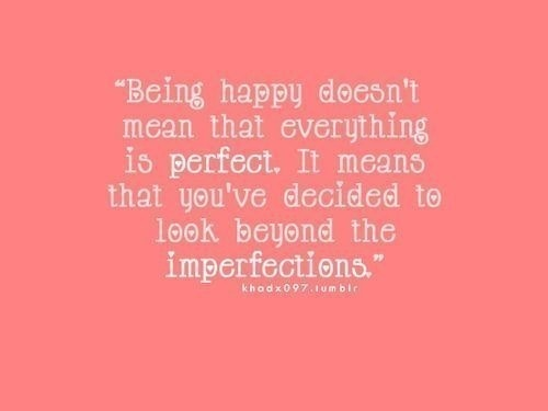 Happiness.Imperfect, Thoughts, Life, Inspiration, Happy Quotes, Be Happy, Being Happy, True, Living
