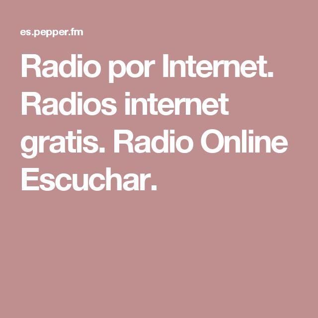Radio por Internet. Radios internet gratis. Radio Online Escuchar.
