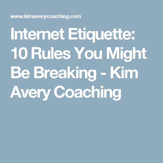 Internet Etiquette: 10 Rules You Might Be Breaking - Kim Avery Coaching