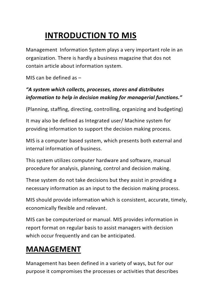 "Mis notes MIS or management information system can be defined as follow: "" A system which collects, process, stores and distributes information to help in decision making for managerial function."""