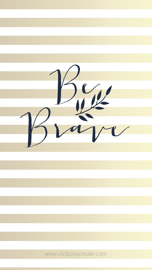 Gold white stripes Be Brave iphone phone background wallpaper lockscreen