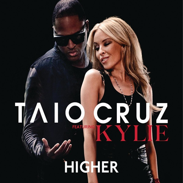 Taio Cruz - Higher ft. Kylie Minogue. Ally's fav song right now