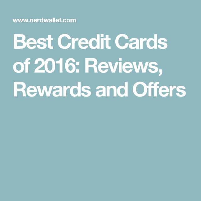 Best Credit Cards of 2016: Reviews, Rewards and Offers