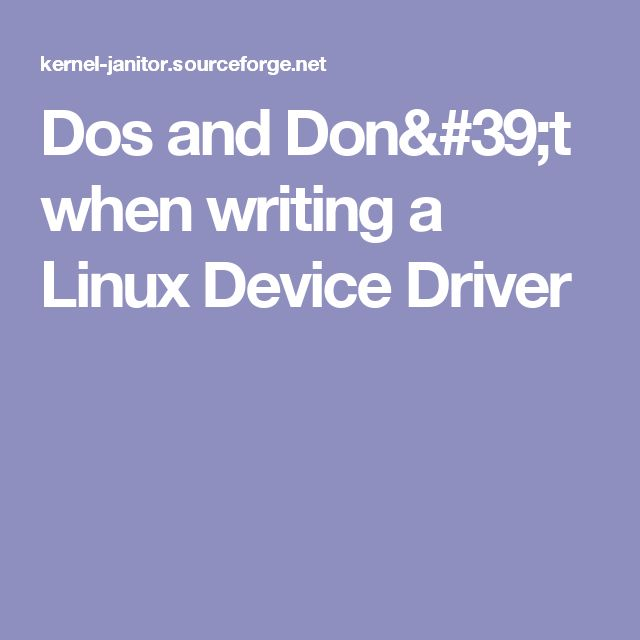 Dos and Don't when writing a Linux Device Driver