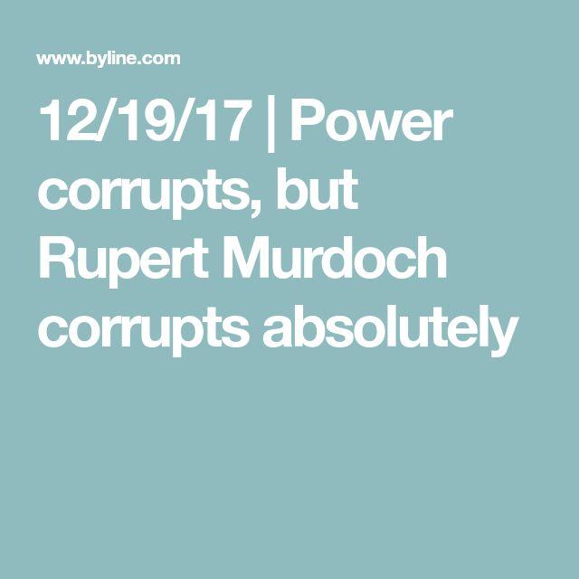 12/19/17 | Power corrupts, but Rupert Murdoch corrupts absolutely
