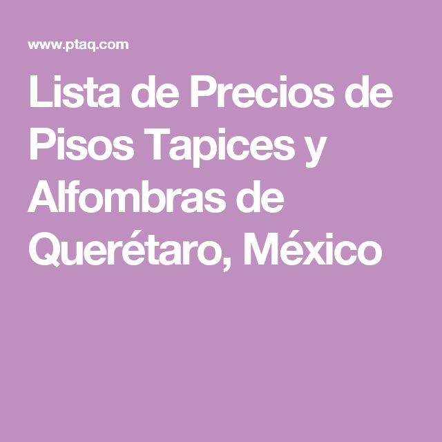 Lista de Precios de Pisos Tapices y Alfombras de Querétaro, México