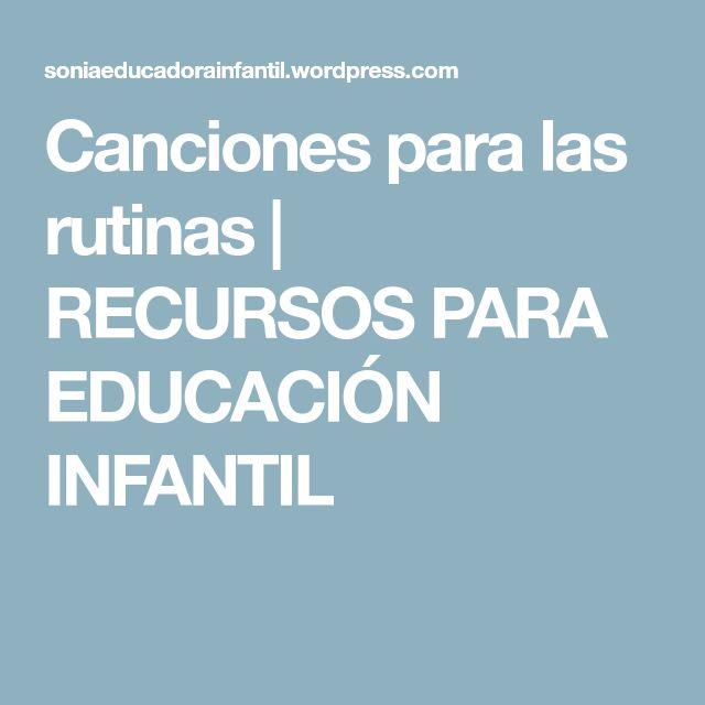 Canciones para las rutinas | RECURSOS PARA EDUCACIÓN INFANTIL