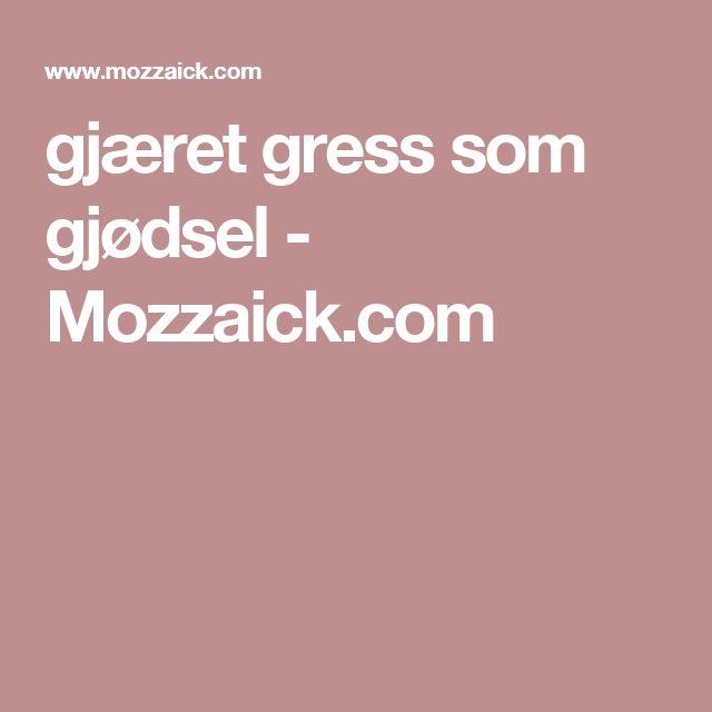 gjæret gress som gjødsel - Mozzaick.com