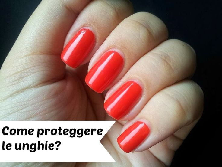 Come proteggere le unghie?