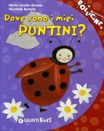 """Dove sono i miei PUNTINI? Per il mio secondo appuntamento con il Venerdì del Libro di Homemademamma vorrei condurvi alla scoperta di un piccolo ma piacevolissimo libro per bambini, che ho regalato a Binotto per il secondo compleanno. Il titolo è """"Dove sono i miei PUNTINI?"""" (GIUNTIKids, 2008) e narra la storia delicatissima di una coccinella che perde i suoi sette puntini, strappati via da un vento dispettoso."""