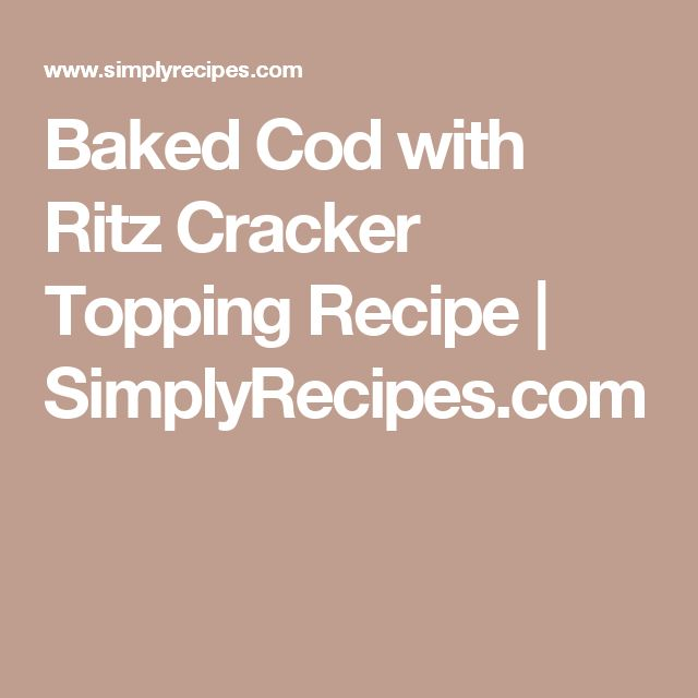 Baked Cod with Ritz Cracker Topping Recipe | SimplyRecipes.com