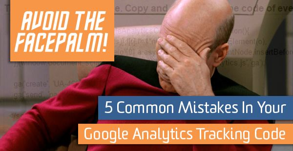 Banish these 5 common mistakes from your Google Analytics tracking code and avoid the facepalm.