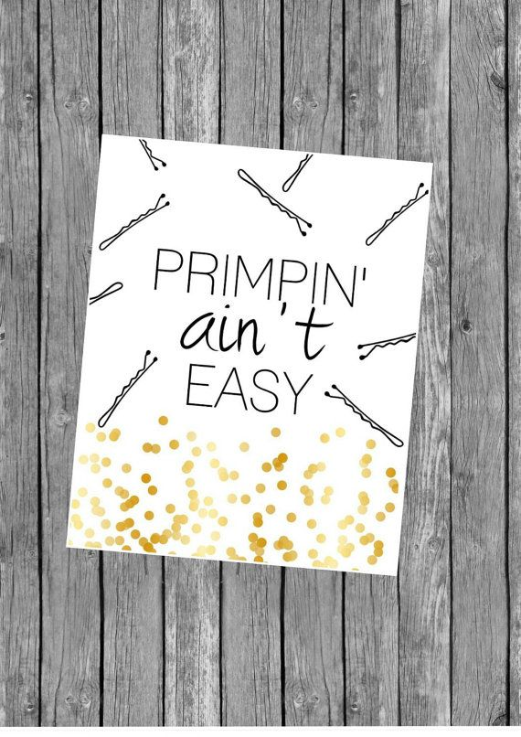 Check out this item in my Etsy shop https://www.etsy.com/listing/228194096/primpin-aint-easy-print-bathroom-print