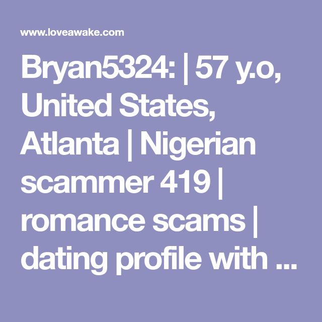 Bryan5324:  | 57 y.o, United States, Atlanta | Nigerian scammer 419 | romance scams | dating profile with fake picture