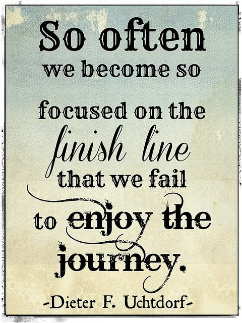 So often we become SO Focused on the Finish Line that we