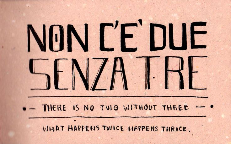 There is no two without three (what happens twice, happens thrice) 》 Non c'è due senza tre