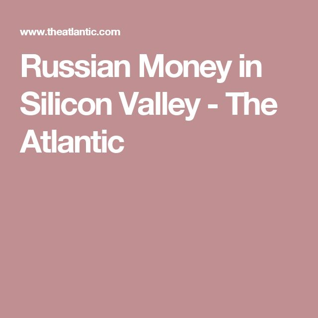 Russian Money in Silicon Valley - The Atlantic
