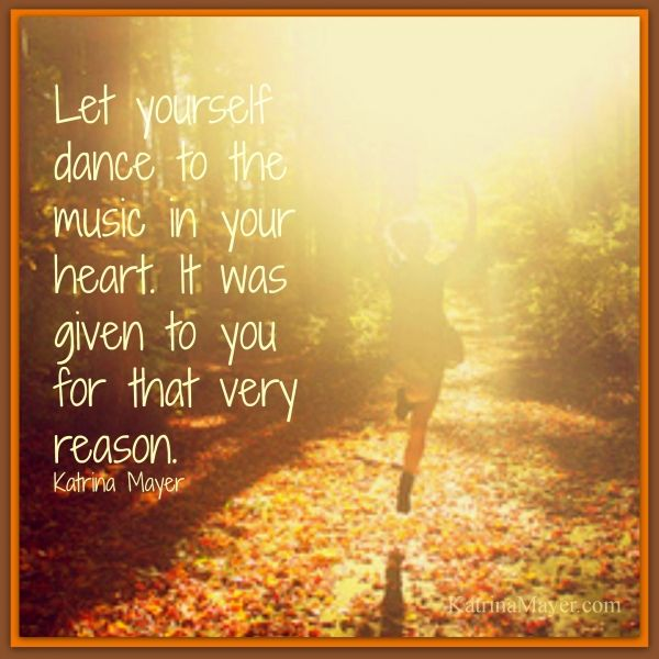 Great Let Yourself Dance To The Music In Your Heart. Find This Pin And More On  Quotes By Katrina Mayer. ...