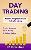 Free Kindle Book -   Day Trading: Become A Big Profit Trader: Trading For A Living - Trading Strategies, Stock Trading & Options Trading (Penny Stocks, ETF, Binary Options, Covered Calls, Options, Stock Trading, Forex)