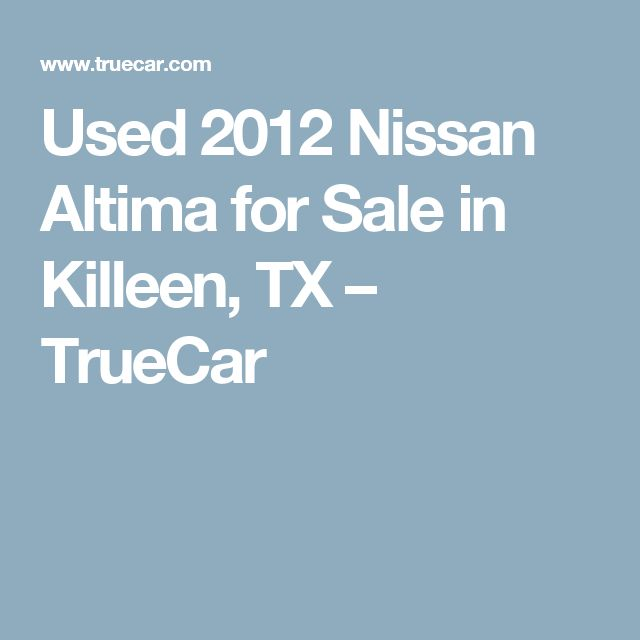 Used 2012 Nissan Altima for Sale in Killeen, TX – TrueCar