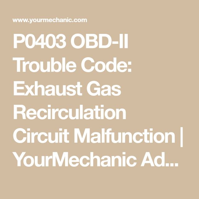 P0403 OBD-II Trouble Code: Exhaust Gas Recirculation Circuit Malfunction | YourMechanic Advice