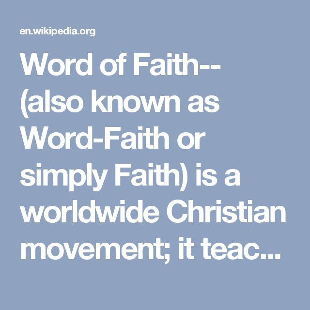 Word of Faith-- (also known as Word-Faith or simply Faith) is a worldwide Christian movement; it teaches that Christians can access the power of faith or fear through speech. Its distinctive teachings are found on the radio, Internet, television, and in many Charismatic denominations and communities. The basic doctrine preached is that of wealth and health through the declaration of what the Bible (The word of God) said with regards to living wealthy and healthy.