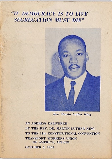 """""""If Democracy Is to Live, Segregation Must Die""""  An Address Delivered by the Rev. Dr. Martin Luther King to the 11th Constitutional Convention, Transport Workers Union of America, AFL-CIO, October 5, 1961"""