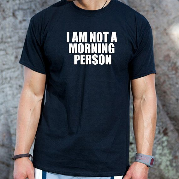 I Am Not A Morning Person Tshirt Funny College Humor by 92shirts, $12.95