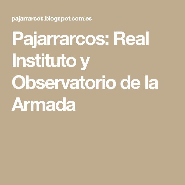 Pajarrarcos: Real Instituto y Observatorio de la Armada