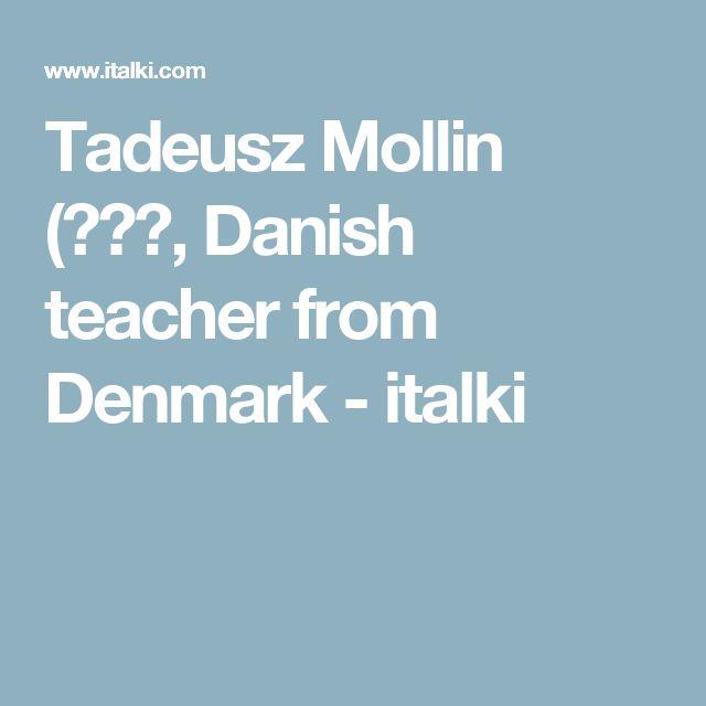 Tadeusz Mollin, 莫林 - Danish teacher from Denmark - italki - 丹麦语老师
