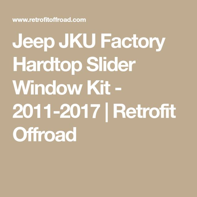 Jeep JKU Factory Hardtop Slider Window Kit - 2011-2017 | Retrofit Offroad