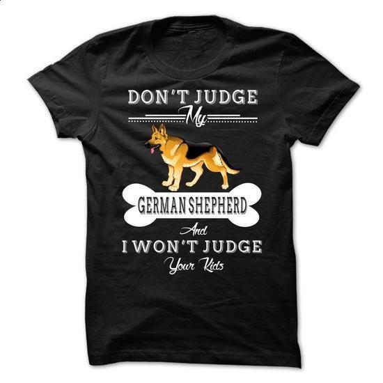 Dont Judge My GERMAN SHEPHERD - #t shirt creator #short sleeve sweatshirt. ORDER NOW => https://www.sunfrog.com/Pets/Dont-Judge-My-GERMAN-SHEPHERD-66687593-Guys.html?60505