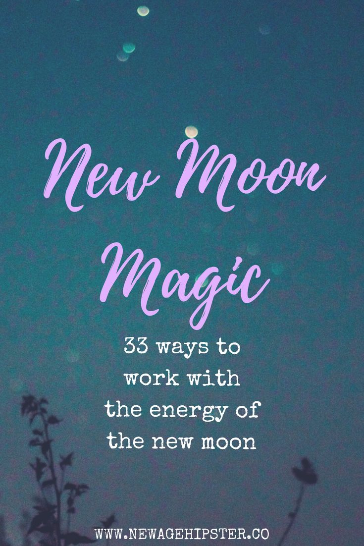 New Moon Magic - 33 ways to work with the energy of the new moon