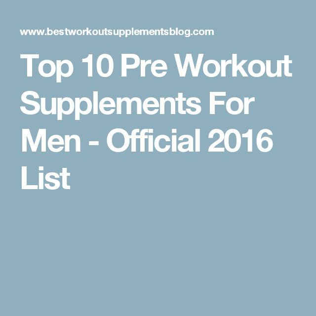 Top 10 Pre Workout Supplements For Men - Official 2016 List