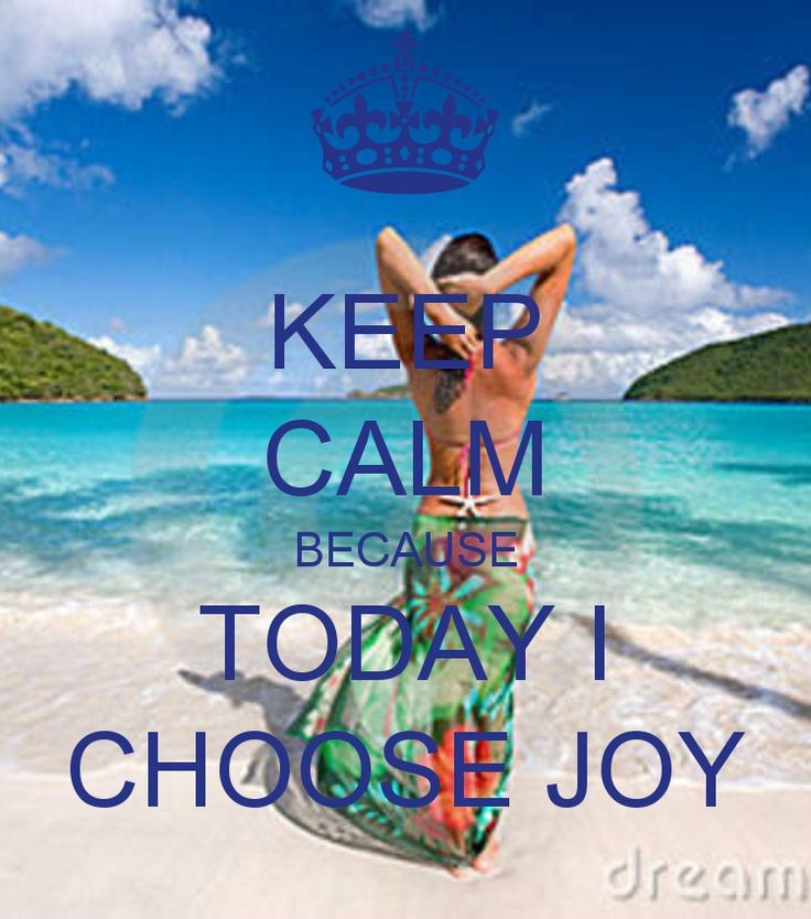 KEEP CALM BECAUSE TODAY I CHOOSE JOY