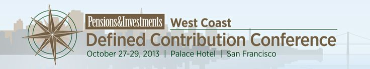"""SPEAKER - DC West 2013  Pensions & Investments Defined Contributions Conference   """"Designing and Communicating a Defined Contribution Plan for Plurals to Baby Boomers"""" {Demonstrated Expertise: Demos/Generations & Management}"""