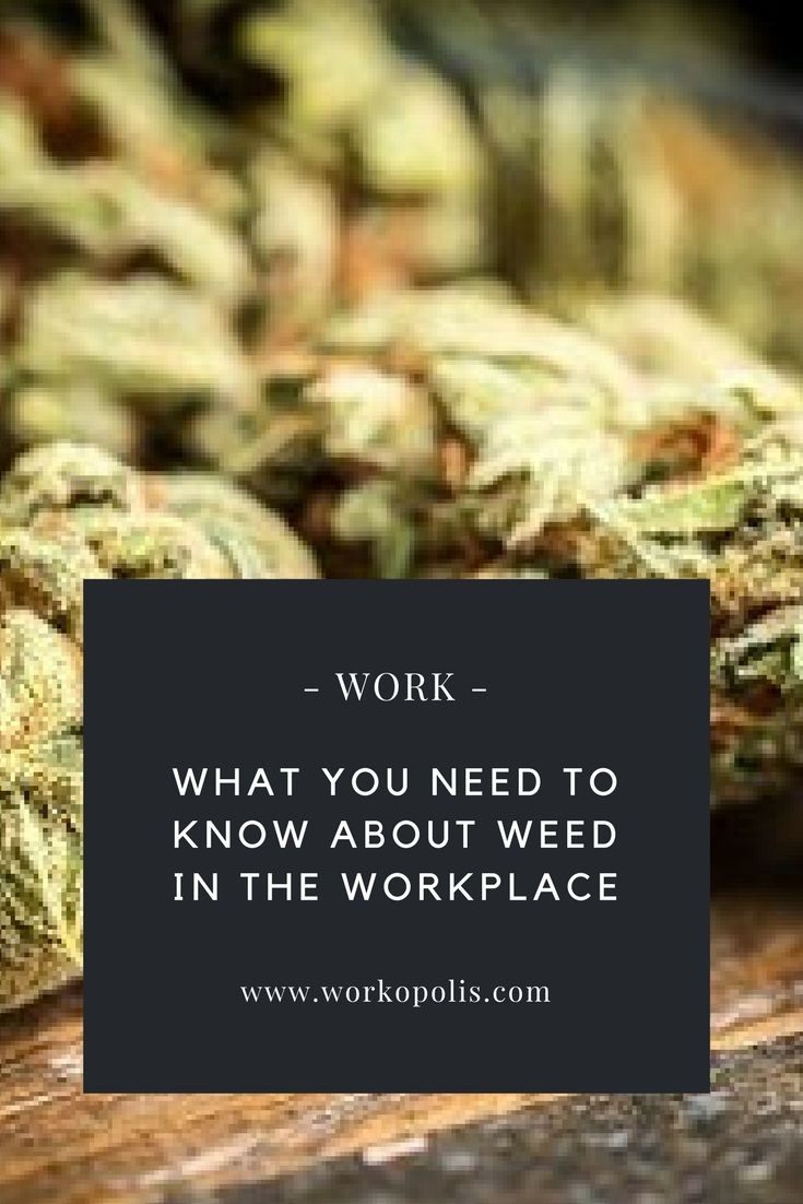 Weed in the workplace? Here's what you need to know