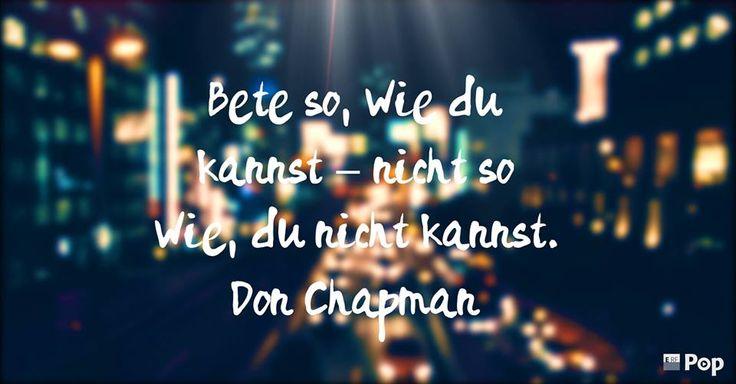 Bete so, wie du kannst - nicht so, wie du nicht kannst. - Don Chapman | Wir beten für dich so sehr wir nur können! Melde dich mit deinem Gebetsanliegen bei studio@erfpop.de